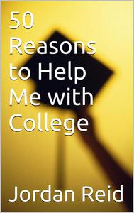 50 Reasons to Help Me with College