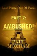 Ambushed! (Last Plane out of Paris, Part 2)