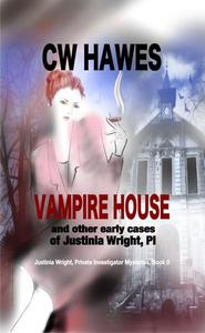 Vampire House and Other Early Cases of Justinia Wright, PI