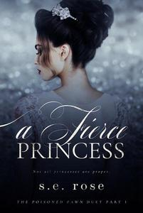 A Fierce Princess (The Poisoned Pawn Duet Part I)