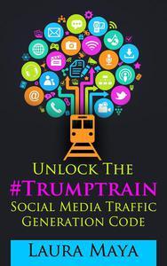 Unlock The Trump Train Social Media Traffic Generation  Code