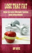 Lose That Fat: How to Lose Weight Safely and Effectively