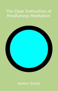 The Clear Instruction of Mindfulness Meditation