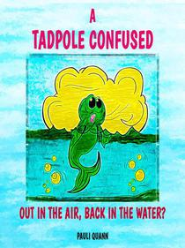A Tadpole Confused - Out in the Air, Back in the Water?
