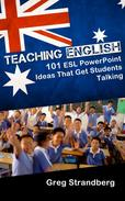 Teaching English: 101 ESL PowerPoint Ideas That Get Students Talking
