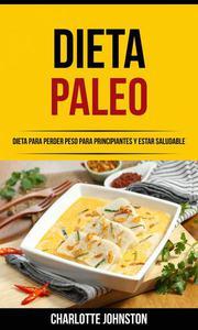 Dieta Paleo: Dieta para Perder Peso para Principiantes y Estar Saludable
