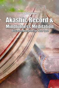 Akashic Record & Mindfulness Meditation: Discover Blueprint for Your Soul