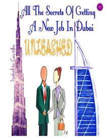 All The Secrets of Getting a New Job in Dubai! Unleashed! Revised Edition