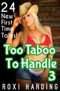 Too Taboo To Handle 3 - 24 New First Time Tales (Brother Sister Stepbrother Stepsister Taboo Pseudo Incest Family Virgin Creampie Pregnant Forced Pregnancy Breeding)