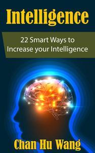 Intelligence: 22 Smart Ways to Increase your Intelligence