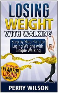 Losing Weight with Walking: Step by Step Plan for Losing Weight with Simple Walking