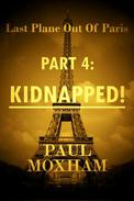 Kidnapped! (Last Plane out Paris, Part 4)