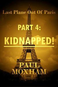 Kidnapped! (Last Plane out Paris, Part 4)