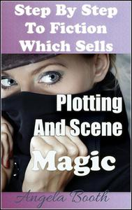 Step By Step To Fiction Which Sells: Plotting And Scene Magic