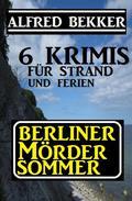 Berliner Mördersommer - 6 Krimis für Strand und Ferien