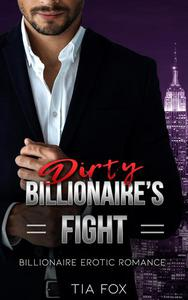 Billionaire's Fight - A Hot Alpha Billionaire Erotic Romance Series