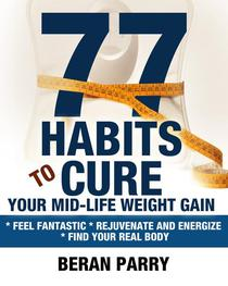 77 Habits  To Cure Your Mid-Life Weight Gain