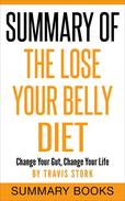 Summary Of The Lose Your Belly Diet: Change Your Gut, Change Your Life
