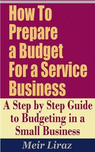 How To Prepare a Budget for a Service Business: A Step by Step Guide to Budgeting in a Small Business