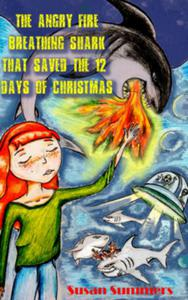 The Angry Fire Breathing Shark That Saved The 12 Days Of Christmas - For Kids Ages 4-8 (Seasons Adventures Reader Book 1)