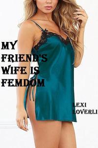 My Friend's Wife is Femdom