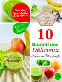 10 Smoothies Délicieux riches en Chlorophylle. Sans Oeuf. Sans Lactose. Sans Gluten. 100% Végétal