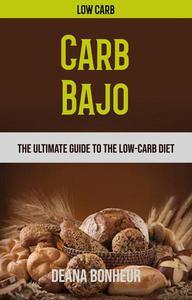 Carb Bajo: La Guía Definitiva Para La Dieta Baja En Carbohidratos
