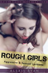 Rough Girls: Aggressive & Sensual Lesbians