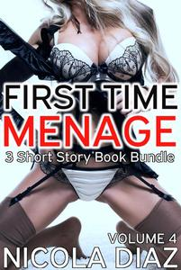 First Time Menage Volume 4- 3 short story book bundle