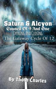 Saturn & Alcyon Council Of 9 And One Opening And Closing The Gateway Cycle Of 12