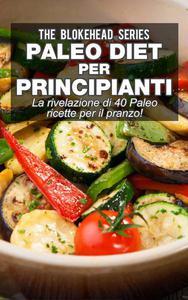 Paleo Diet per Principianti : La rivelazione di 40 Paleo ricette per il pranzo!