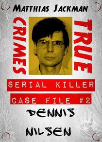 Dennis Nilsen - Serial Killer Case File #2: True Crimes
