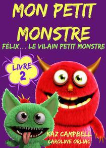 Mon petit monstre – Livre 2 – Félix… le vilain petit monstre