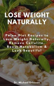 Lose Weight Naturally: Paleo Diet Recipes to Lose Weight Naturally, Remove Cellulite, Boost Metabolism & Look Beautiful