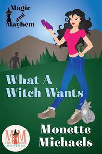What A Witch Wants: Magic and Mayhem Universe
