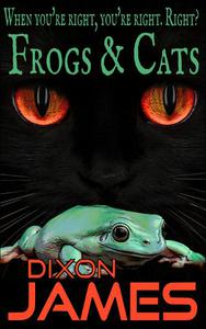 Frogs And Cats: When you're right, you're right. Right?
