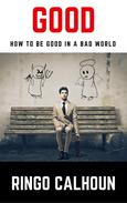 Good: How to be Good in a Bad World