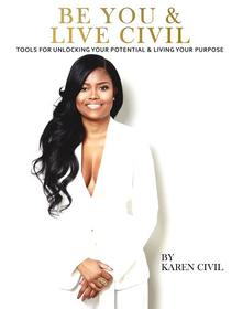 Be You & Live Civil: Tools for Unlocking Your Potential & Living Your Purpose