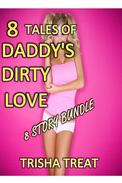 8 Tales of Daddy's Dirty Love BUNDLE - DaddyDaughter Taboo Incest Bareback Creampie First Time Virgin Daddy Erotica