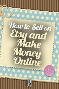 How to Sell on Etsy and Make Money Online
