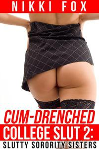 Cum-Drenched College Slut 2: Slutty Sorority Sisters (Mind Control Sex/Slut Transformation)
