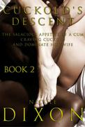 Cuckold's Descent Book 2: The Salacious Appetite of a Cum Craving Cuckold and Dominate Hot Wife