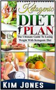 Ketogenic Diet Plan: The Ultimate Guide To Losing Weight With Ketogenic Diet