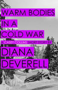 Warm Bodies in a Cold War: A Short Story featuring Casey Collins