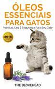 Óleos Essenciais para Gatos: Receitas, Uso e Segurança para seu Gato