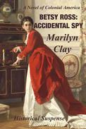 Betsy Ross: Accidental Spy - A Colonial American Historical Suspense