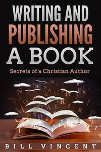 Writing and Publishing a Book: Secrets of a Christian Author
