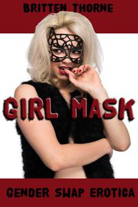 Girl Mask - Gender Swap Erotica (Gender Transformation, Feminization)