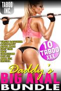 Daddy's Big Anal Bundle (10 Taboo XXX Virgin Daughter Anthology Alpha Male First Time Brat Collection Box Set Anal Sex Incest Erotica)