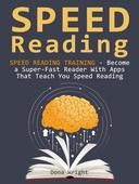 Speed Reading: Speed Reading Training - Become a Super-Fast Reader With Apps That Teach You Speed Reading